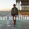 Nieuwe single Guy Sebastian : Let Me Drink !